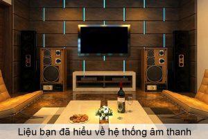 Liệu bạn đã hiểu về hệ thống âm thanh?