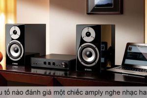 Yếu tố nào đánh giá một chiếc amply nghe nhạc hay?