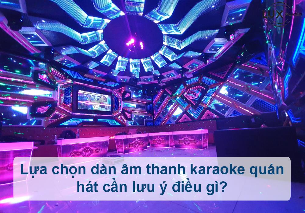 Lựa chọn dàn âm thanh karaoke quán hát cần lưu ý điều gì?
