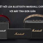 Cách kết nối loa bluetooth marshall chính hãng với laptop